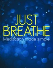 Just Breathe: Meditation Made Simple