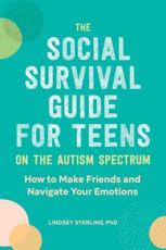 The Social Survival Guide for Teens on the Autism Spectrum