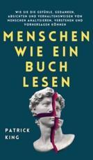Menschen wie ein Buch lesen: Wie Sie die Gefühle, Gedanken, Absichten und Verhaltensweisen von Menschen analysieren, verstehen und vorhersagen können (German Edition)
