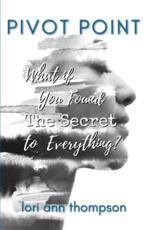 Pivot Point, What If You Found The Secret to Everything?