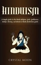 Hinduism: A Simple Guide to the Hindu Religion, Gods, Goddesses, Beliefs, History, and Rituals + A Hindu Meditation Guide