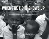 When the Light Shows Up: Images of God's Word in Black and White