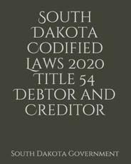 South Dakota Codified Laws 2020 Title 54 Debtor and Creditor