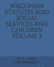Wisconsin Statutes 2020 Social Services and Children Volume 2