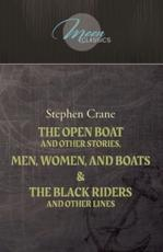 The Open Boat And Other Stories, Men, Women, And Boats & The Black Riders And Other Lines