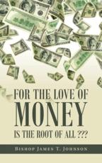 For the Love of Money Is the Root of All ???