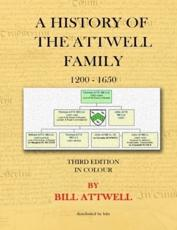 A History of the Attwell Family 1200-1650 - Third Edition in Colour: Third Edition in Colour