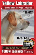 Yellow Labrador Training Book for Dogs and Puppies by Boneup Dog Training