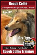 Rough Collie Training Book for Rough Collie Dogs & Puppies by Boneup Dog Trainin