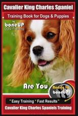 Cavalier King Charles Spaniel Training Book for Dogs & Puppies by Boneup Dog Training