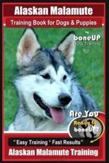 Alaskan Malamute Training Book for Dogs & Puppies by Boneup Dog Training