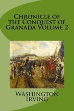 Chronicle of the Conquest of Granada Volume 2