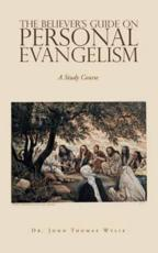 The Believer's Guide                                                                            on                                                                                                      Personal Evangelism: A Study Course