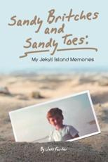 Sandy Britches and Sandy Toes:: My Jekyll Island Memories by Jeff Foster