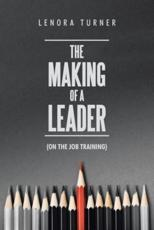 The Making of a Leader: (On the Job Training)