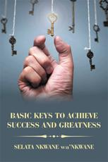 Basic Keys to Achieve Success and Greatness