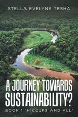 A Journey Towards Sustainability?. Book 1 Hiccups and All
