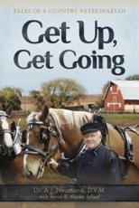 Get Up, Get Going: Tales of a Country Veterinarian