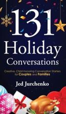 131 Holiday Conversations: Creative, Christ-honoring Conversation Starters for Couples and Families