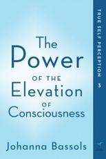 The Power of the Elevation of Consciousness: True Self Perception