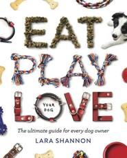 Eat, Play, Love (Your Dog)