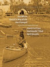 Our Whole Gwich'in Way of Life Has Changed / Gwich'in K'yuu Gwiidanda`i' Tthak Ejuk Go`onlih