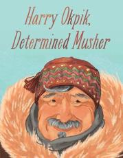 Harry Okpik, Determined Musher