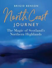 North Coast Journey: The Magic of Scotland's Northern Highlands