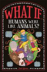 What If ... Humans Were Like Animals?