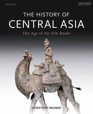 The History of Central Asia. 2 The Age of the Silk Roads