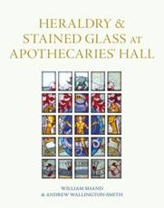 Heraldry and Stained Glass at Apothecaries' Hall