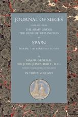 Journals of Sieges Carried on by the Army Under the Duke of Wellington, in Spain, During the Years 1811 to 1814 : With Notes and Addtions