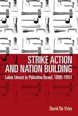 Strike Action and Nation Building in Palestine/Israel, 1899-1951