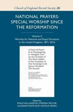 National Prayers Volume III Worship for National and Royal Occasions in the United Kingdom, 1871-2016