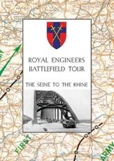 ROYAL ENGINEERS BATTLEFIELD TOUR: THE SEINE TO THE RHINE: Vol. 1 - An Account of the Operations Included in the Tour & Vol. 2 - A Guide to the Conduct of the Tour