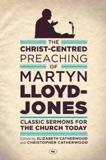 The Christ-Centred Preaching of Martyn Lloyd-Jones