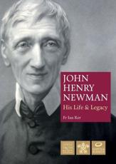 John Henry Newman: His Life and Legacy