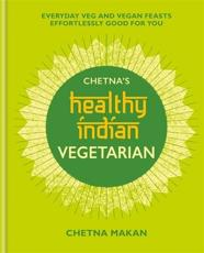 Chetna's Healthy Indian. Vegetarian