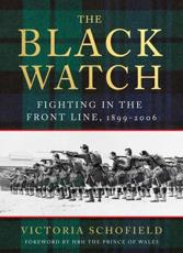 The Black Watch: Fighting in the Front Line, 1899-2006