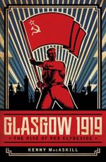 Glasgow 1919: The Rise of Red Clydeside