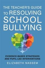 The Teacher's Guide to Resolving School Bullying