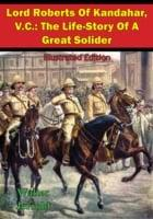 Lord Roberts Of Kandahar, V.C.: The Life-Story Of A Great Solider [Illustrated Edition]