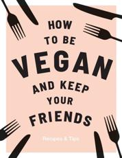 How to Be Vegan and Keep Your Friends