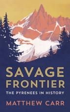 Savage Frontier: The Pyrenees in History