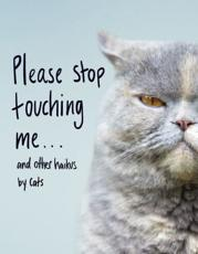 Please Stop Touching Me... And Other Haikus by Cats