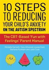 10 Steps to Reducing Your Child's Anxiety on the Autism Spectrum