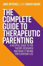 The Complete Guide to Therapeutic Parenting