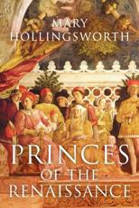 Princes of the Renaissance - Mary Hollingsworth