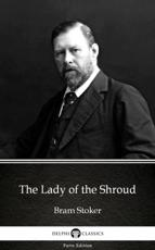 Lady of the Shroud by Bram Stoker - Delphi Classics (Illustrated)