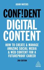 Confident Digital Content: How to Create and Manage Amazing Social Media and Web Content for a Futureproof Career